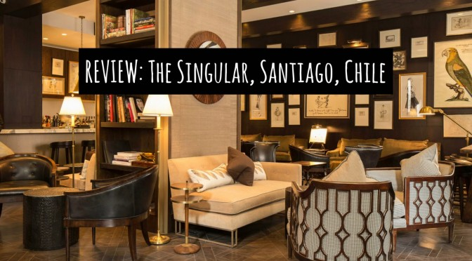 REVIEW: The Singular Hotel, Santiago, Chile