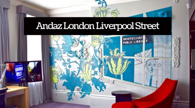 REVIEW - Andaz London Liverpool Street Hotel