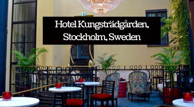 REVIEW: Hotel Kungsträdgården, Stockholm, Sweden