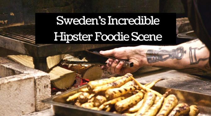 Sweden's Incredible Hipster Foodie Scene