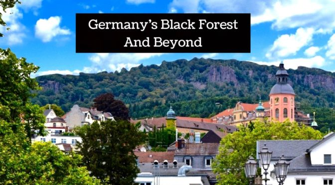 Germany's Black Forest And Beyond: A Surprising Summer Holiday