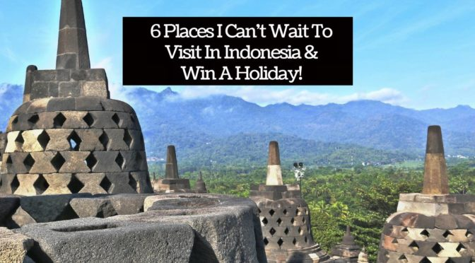 6 Places I Can't Wait To Visit In Indonesia & Win A Trip!