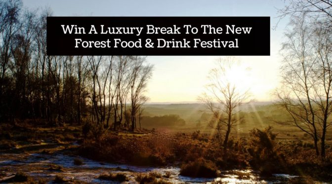 Win A Luxury Break To The New Forest Food & Drink Festival