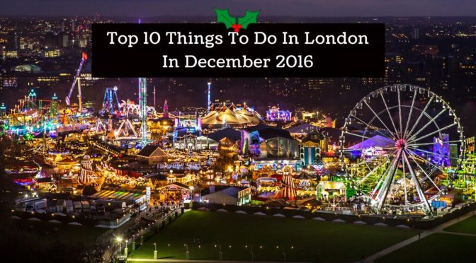 Top 10 Things To Do In London In December 2016