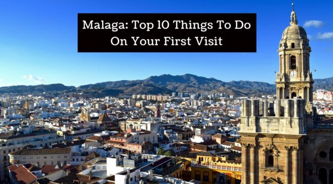 Malaga Top 10 Things To Do On Your First Visit