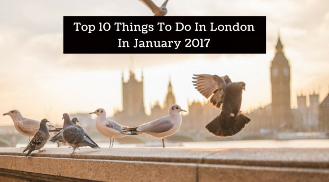 Top 10 Things To Do In London In January 2017