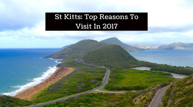 St Kitts: Top Reasons To Visit In 2017