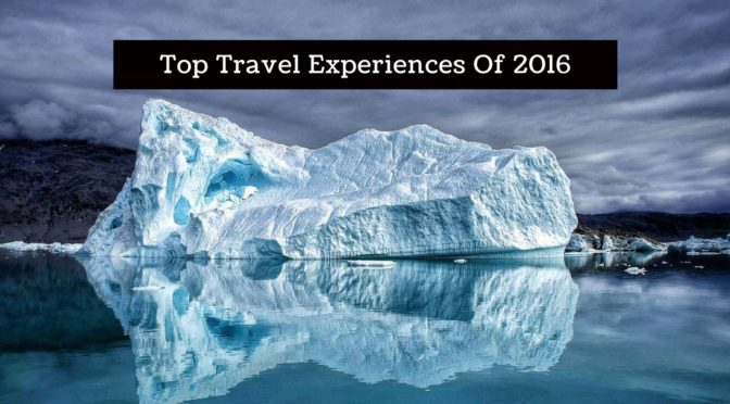 Top Travel Experiences Of 2016
