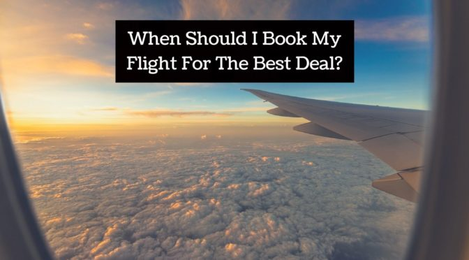 When Should I Book My Flight For The Best Deal?