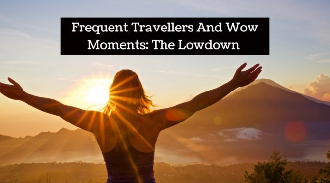 Frequent Travellers And Wow Moments: The Lowdown!