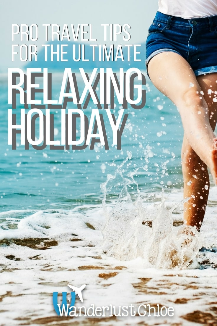 Pro Travel Tips For The Ultimate Relaxing Holiday